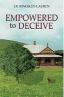 Empowered to Deceive by J.B. Kingsley-Lauren