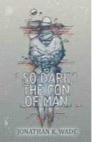 So Dark, The Con Of Man by Jonathan Wade
