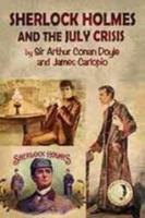 Sherlock Holmes - The July Crisis - a Lost novel by Sir Arthur Conan Doyle and James Carlopio