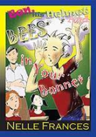 Ben his Helmet and Bees in Your Bonnet by Nelle Frances
