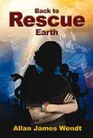 Back to Rescue Earth by Allan James Wendt