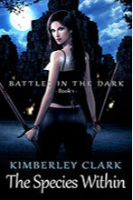 Battles in the Dark - The Species Within by Kimberley Clark
