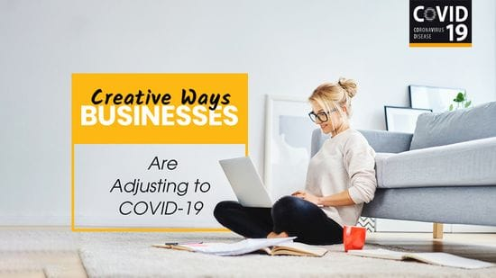Creative Ways Businesses Are Adjusting During the COVID-19 Times
