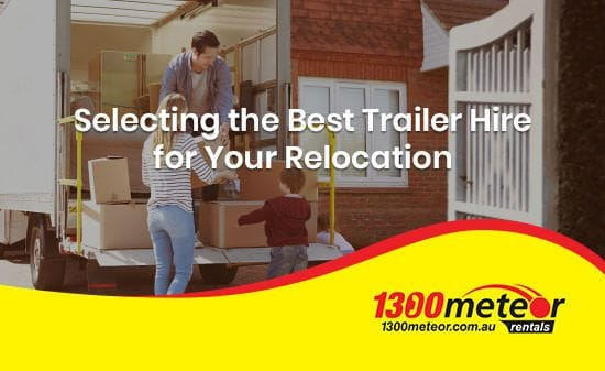 Selecting the Best Trailer Hire for Your Relocation