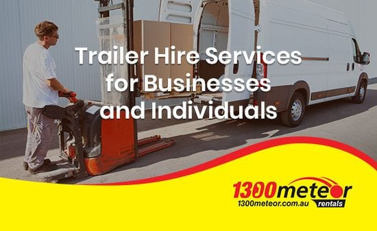 Trailer Hire Services for Businesses and Individuals