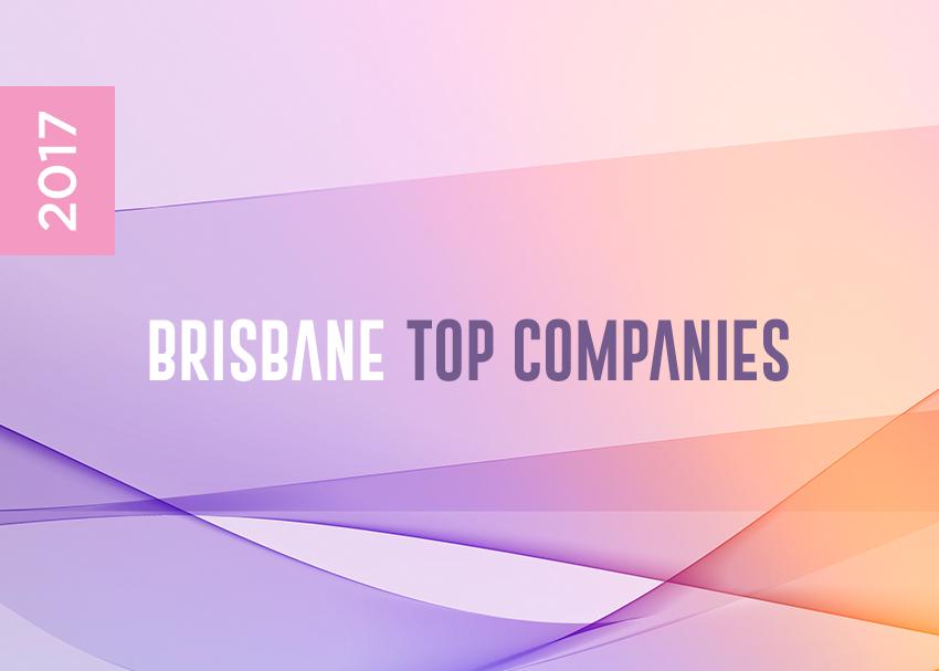 2017 BRISBANE TOP COMPANIES REVEALED