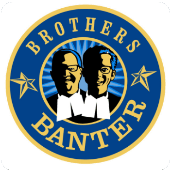 PODCAST - BROTHERS BANTER