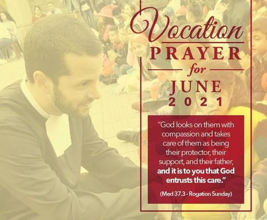 """Vocations Prayer - June 2021 - """"God looks on them with compassion and takes care of them as being their protector, their support, and their father, and it is to you that God entrusts this care."""""""