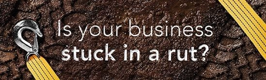 Is your business stuck in a rut?