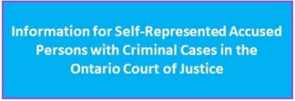 Information for self-represented accused persons with criminal cases in the Ontario Court of Justice