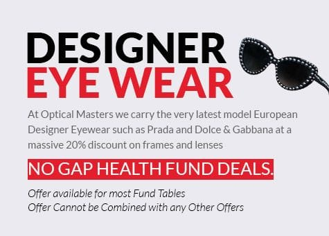 Optical Masters carries the very latest model European designer eyewear such as Prada and Dolce & Gabbana