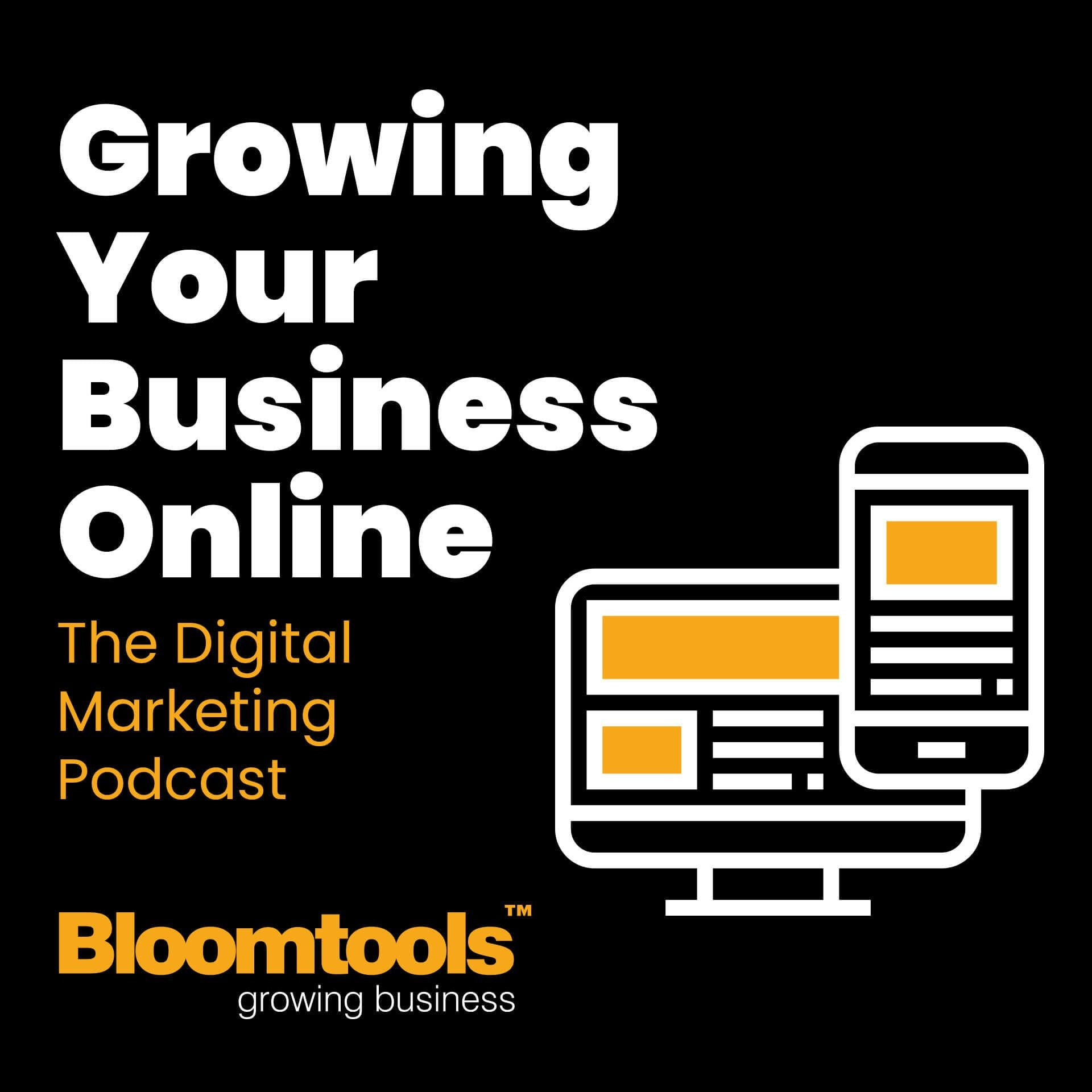 Growing Your Business Online - The Digital Marketing Podcast from Bloomtools