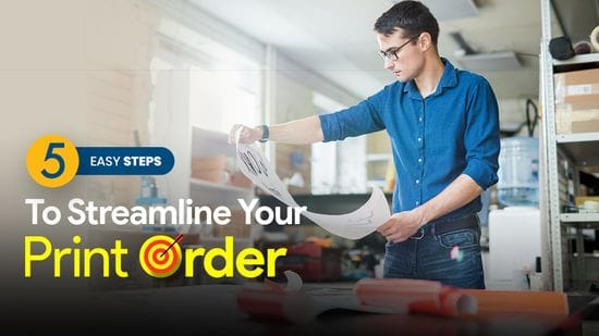 5 Easy Steps To Streamline Your Print Order