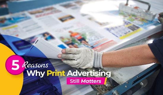 5 Reasons Why Print Advertising Still Matters