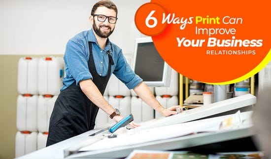 6 Ways Print Can Improve Your Business Relationships