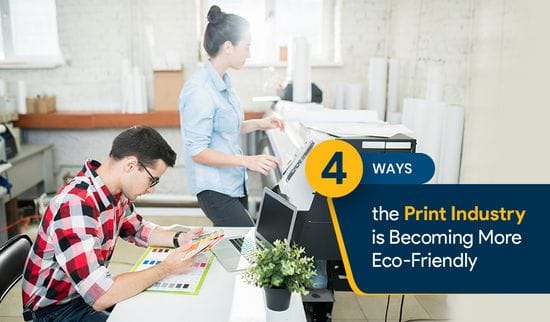 4 Ways the Print Industry is Becoming More Eco Friendly