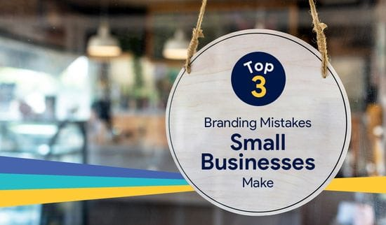 Top 3 Branding Mistakes Small Businesses Make