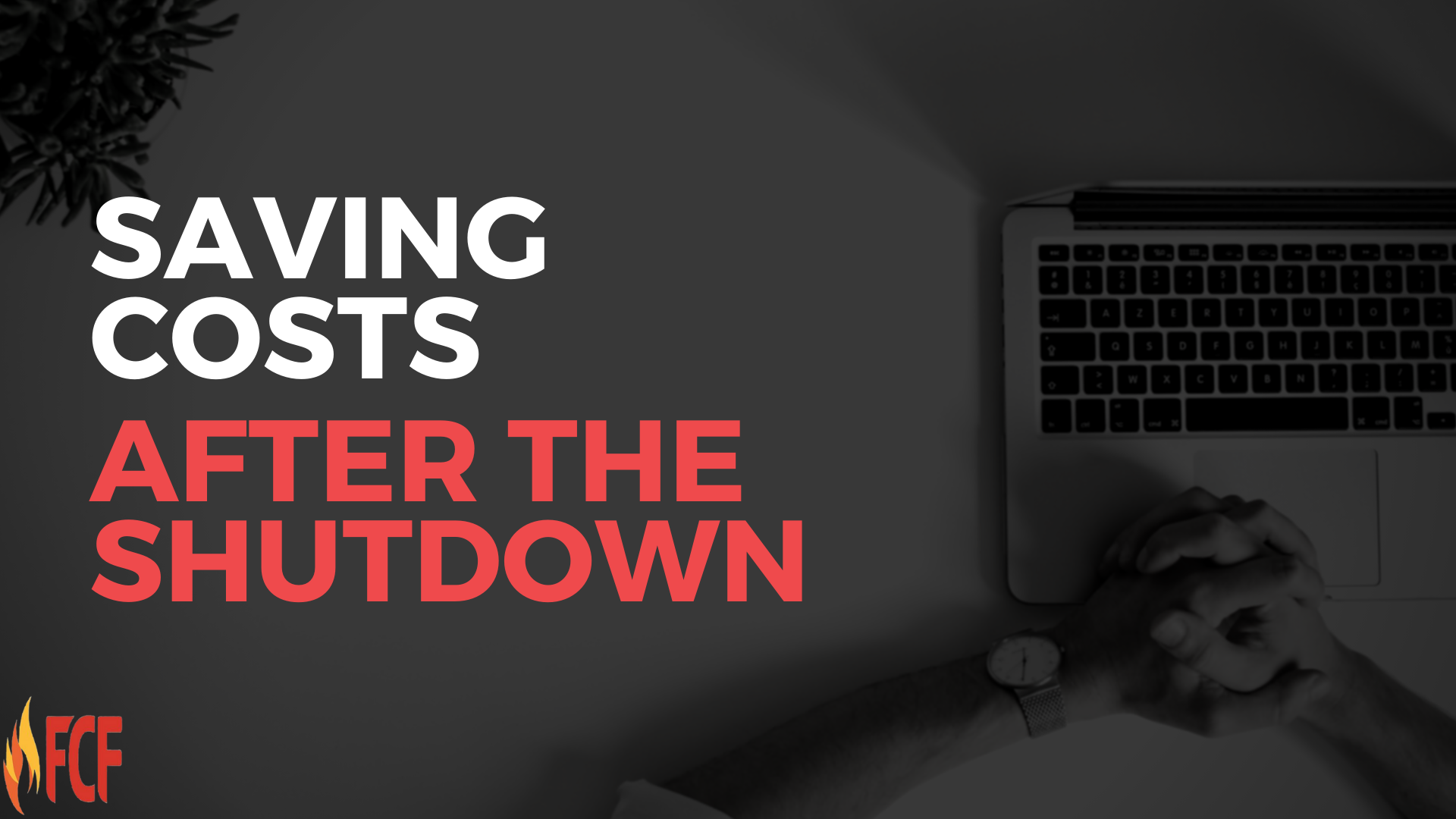 Saving Costs After the Shutdown