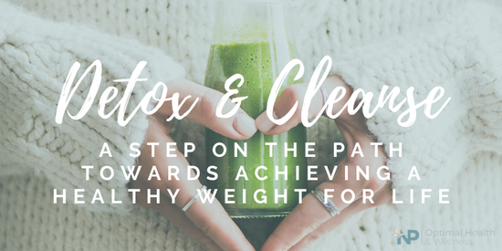 Completing A Detox and Cleanse Can Set You On The Right Path Towards Achieving Healthy Weight For Life