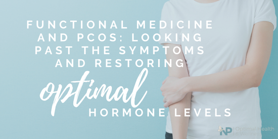 Functional Medicine and PCOS: Looking Past The Symptoms And Restoring Optimal Hormone Levels