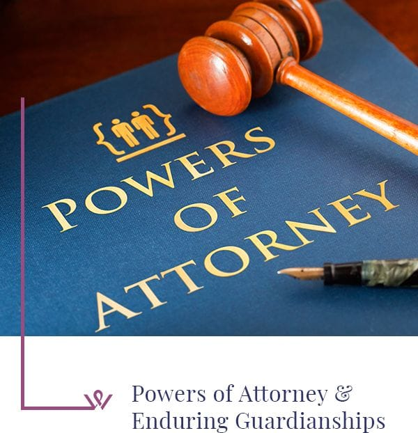 Powers of Attorney & Enduring Guardianships