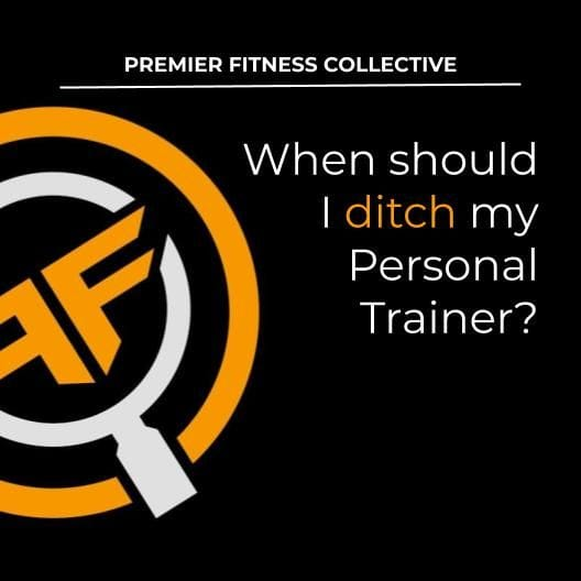 When should I ditch my Personal Trainer?
