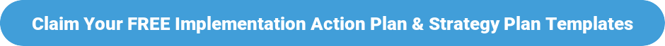 Download Your FREE Implementation Action Plan and Strategy Plan Templates