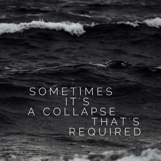 Sometimes it's a collapse that's required