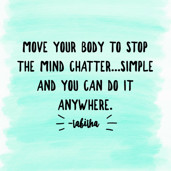 Move your body to stop mind chatter