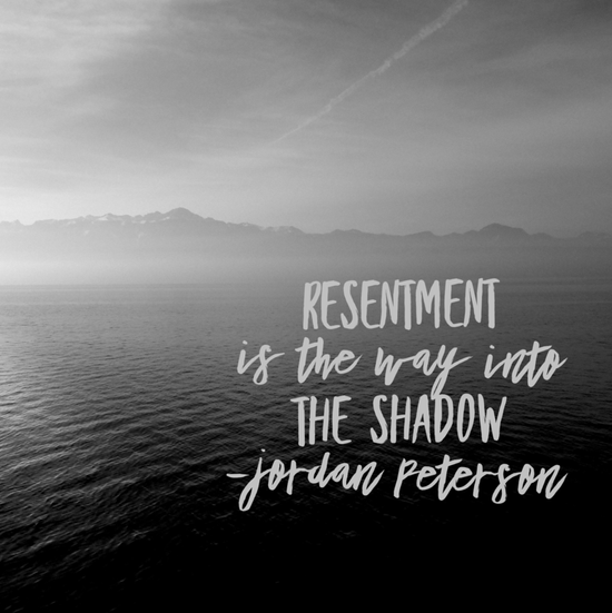 Resentment leads you into your shadow