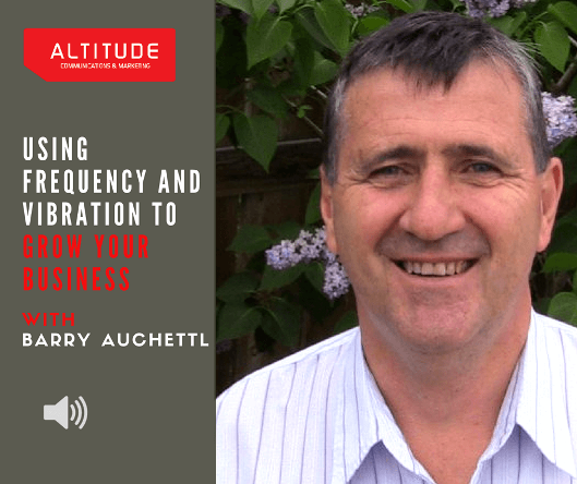 Using Frequency And Vibration To Grow Your Business With Barry Auchettl