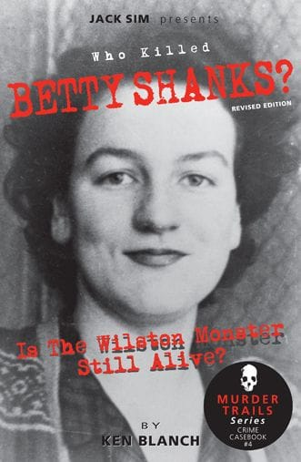 TRUE CRIME BOOK RELEASE: WHO KILLED BETTY SHANKS? Is The Wilston Monster Still Alive?