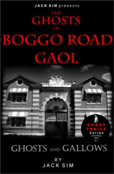THE GHOSTS OF BOGGO ROAD GAOL: Ghosts and Gallows - Jack Sim