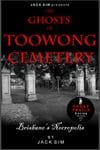 GHOSTS OF TOOWONG CEMETERY: Brisbane's Necropolis - Jack Sim