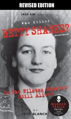 WHO KILLED BETTY SHANKS? Is The Wilston Monster Still Alive? [2012 REVISED EDITION]