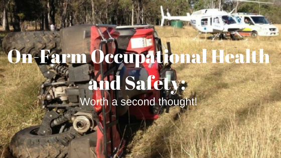 On-Farm Occupational Health and Safety: Worth a second thought!