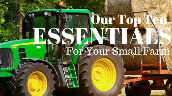 Our Top Ten 'Essentials' for Your Small Farm
