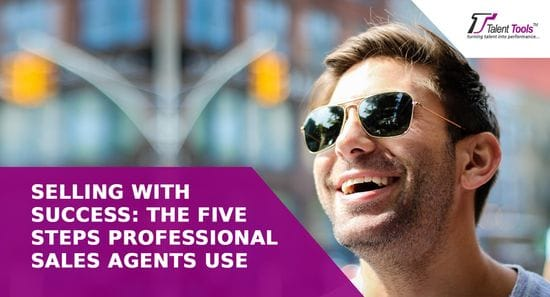 Selling with SUCCESS: the FIVE steps professional sales agents use..