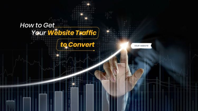 How to Get Your Website Traffic to Convert