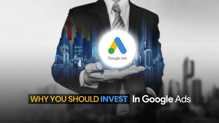 7 Reasons You Should Invest in Google Ads
