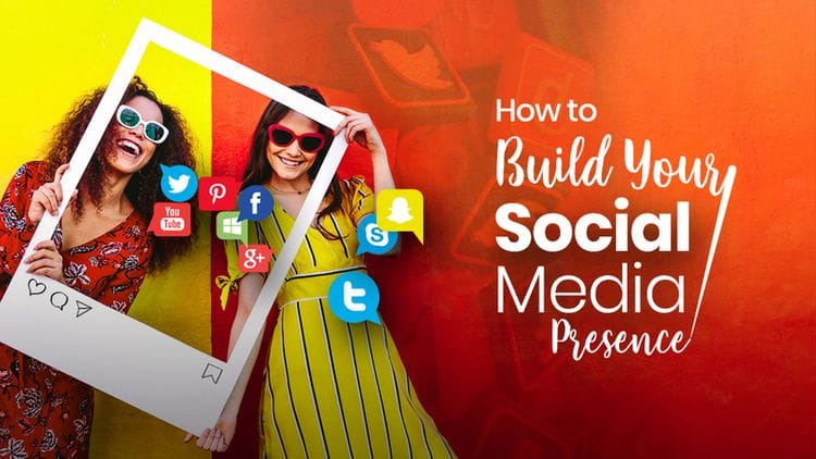 How to Build Your Social Media Presence
