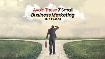 Avoid These 7 Small Business Marketing Mistakes