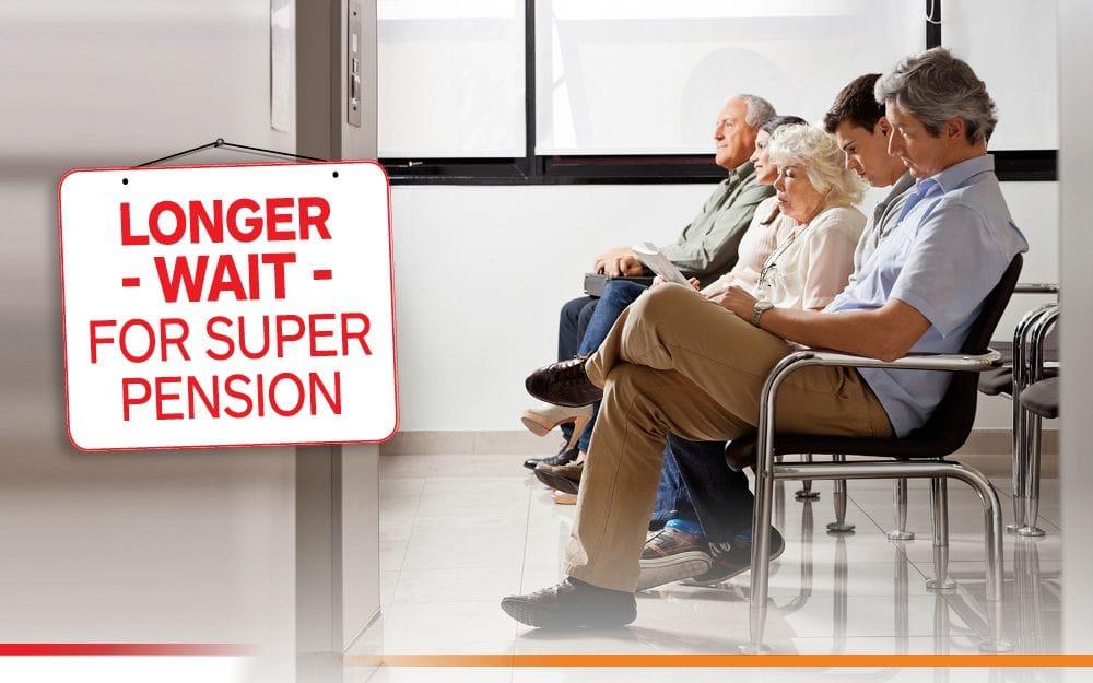 Longer Wait for Super Pension