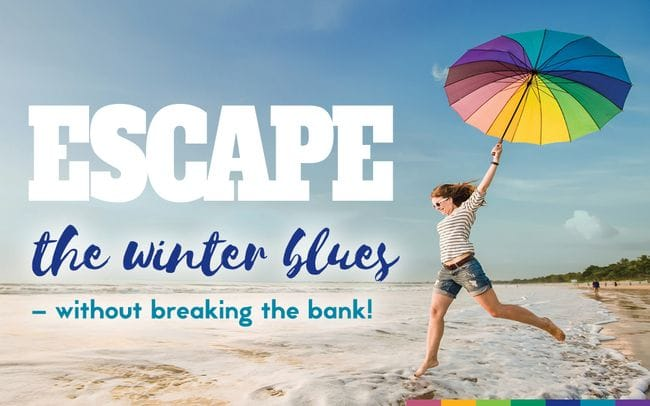 Escape the winter blues - without breaking the bank!