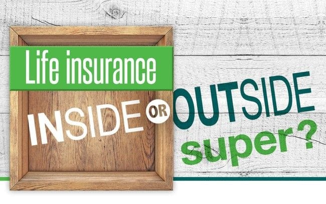 Life insurance inside or outside super?
