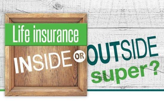 Life insurance inside or outside super?
