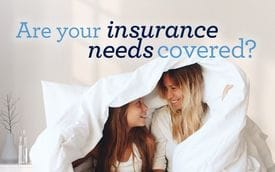 Are your insurance needs covered?