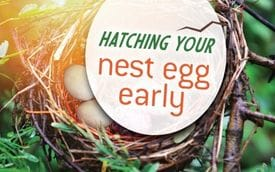 Hatching your nest egg early