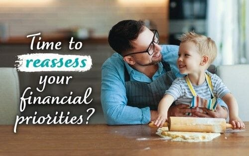 Time to reassess your financial priorities?