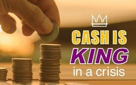 Cash is king in a crisis